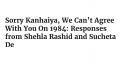 We can't agree with Kanhaiya Kumar on 1984